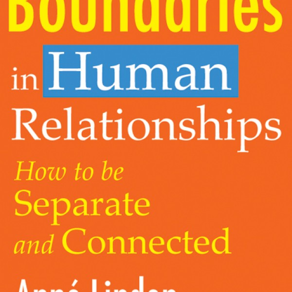 Boundaries in Human Relationships: How to be Separate and Connected by Anne Linden