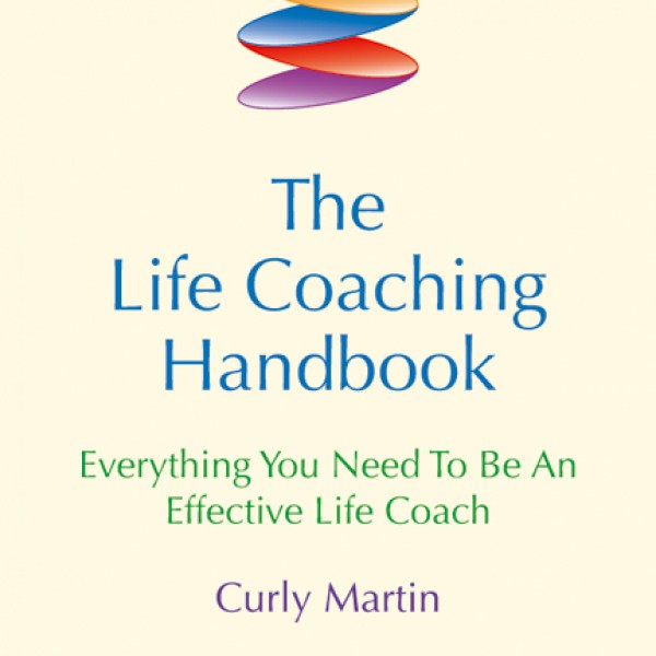 Life Coaching Handbook: Everything You Need to be an Effective Life Coach by Curly Martin