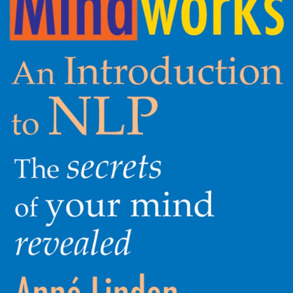 Mindworks: An Introduction to NLP by Anne Linden & Kathrin Perutz