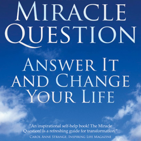 Miracle Question: Answer it and Change Your Life (Paperback Edition) by Linda Metcalf PhD