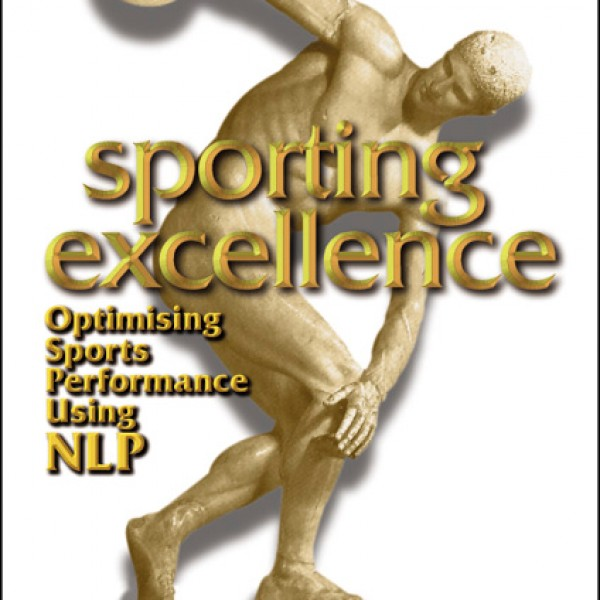 Sporting Excellence: Optimising Sports Performance Using NLP by Ted Garratt