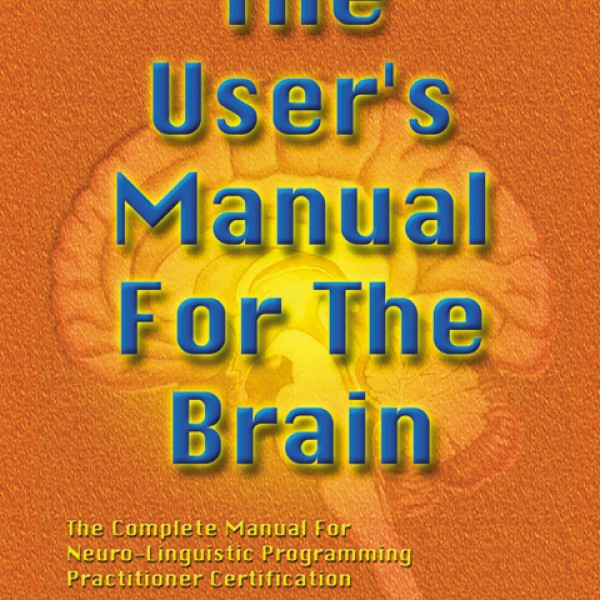 User's Manual For The Brain Vol I: The Complete Manual For NLP Practitioner Certification by Bob G Bodenhamer & L Michael Hall