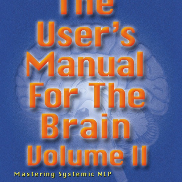User's Manual for the Brain, Volume II: Mastering Systemic NLP by L Michael Hall & Bob G Bodenhamer