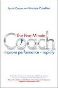 Five Minute Coach; Improve Performance - Rapidly