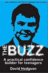 The Buzz: A Practical Confidence Builder for Teenagers Independent Thinking Series