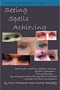 Seeing Spells Achieving: Improve your spelling, reading, memory, dyslexic symptoms
