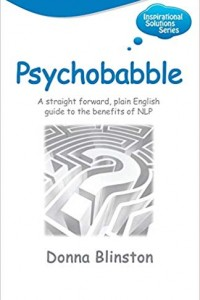 Psychobabble: A straight forward, plain English guide to the benefits of NLP Inspirational Solutions