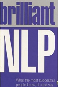 Brilliant NLP: What the Most Successful People Know, Do and Say