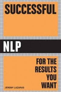 Successful NLP: Quick and Easy Ways to Use Neuro-Linguistic Programming to Get Ahead in Life
