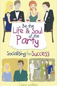 Be the Life and Soul of the Party: Socialising for Success