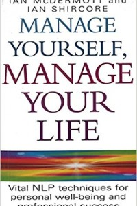Manage Yourself, Manage your Life: Simple NLP Techniques for Success and Happiness