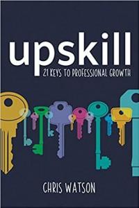 Upskill: 21 Keys To Professional Growth