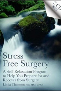Stress Free Surgery: A Self Relaxation Program to Help You Prepare for and Recover from Surgery