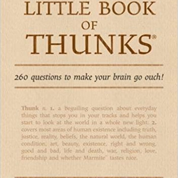 The Little Book of Thunks: 260 Questions to Make Your Brain Go Ouch! Independent Thinking Series by Ian Gilbert
