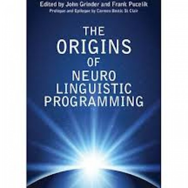 Origins of Neuro Linguistic Programming Edited by John Grinder, Frank Pucelik