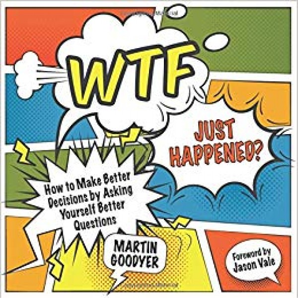 WTF Just Happened? by Martin Goodyer