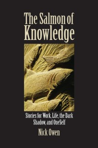 Salmon of Knowledge : Stories for Work, Life and Oneself