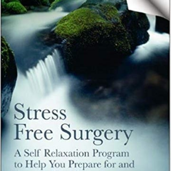 Stress Free Surgery  A Self Relaxation Program by Linda Thomson