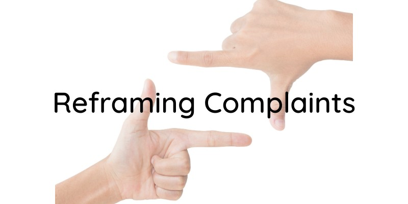 Reframing Complaints!